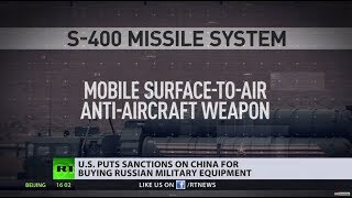 Selective punishment? US slaps China with sanctions for purchasing Russian weapons