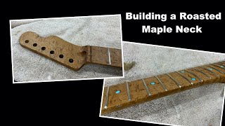 Building a Roasted Maple Guitar Neck - Full Video