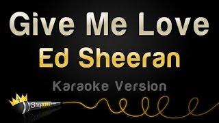 Ed Sheeran - Give Me Love (Karaoke Version)