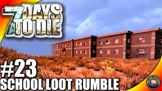 7 Days to Die Let's Play - Ep. 23 - School Loot Rumble - 7 Days to Die Gameplay- Alpha 14.6 (S3)