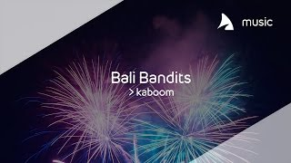 Bali Bandits - Kaboom (Official Audio)