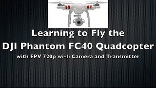 DJI Phantom FC40 Quadcopter with FPV Camera - Learning To Fly
