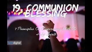 19. Communion Blessing (7 Principles On Cooperating With The Holy Spirit)