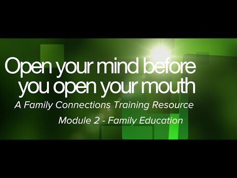 Open Your Mind Before You Open Your Mouth - Module Two - Family Education