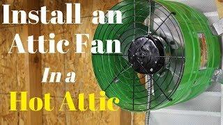 Attic Fan Installation - Hot Attic made Cooler!