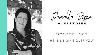 Prophetic Vision   'He is singing over you'