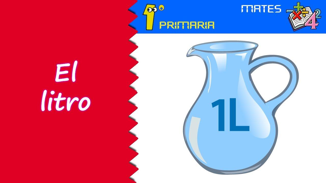 Matemáticas. 1º Primaria. Tema 6: El litro