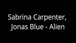 Sabrina Carpenter, Jonas Blue   Alien [ One Hour Loop ]