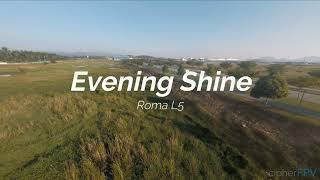 """Cinematic FPV Video - Diatone Roma L5 - """"Evening Shine"""""""