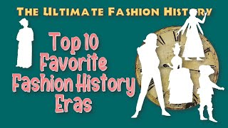 TOP 10 FAVORITE FASHION HISTORY ERAS