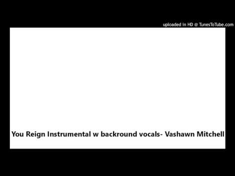 You Reign Instrumental W Backround Vocals- Vashawn Mitchell