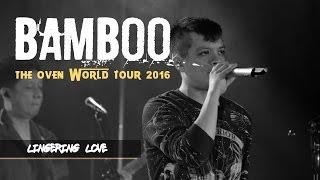 Lingering Love | @bamboomuzaklive: The Oven World Tour 2016 LIVE! in Edmonton