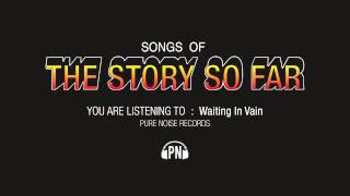 """The Story So Far """"Waiting In Vain"""""""