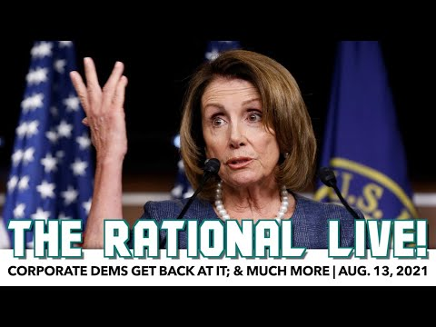 Rational Live!   Corporate Dems Back At It; & Much More   Aug. 13, 2021