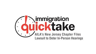 AILA Quicktake #290: AILA's New Jersey Chapter Files Lawsuit to Deter In-Person Hearings