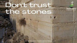 Don't trust the stones. Mark 13:1-11