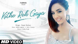 Kithe Reh Gaya Video | Neeti Mohan | Abhijit Vaghani