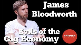 James Bloodworth on the Evils of the Gig Economy