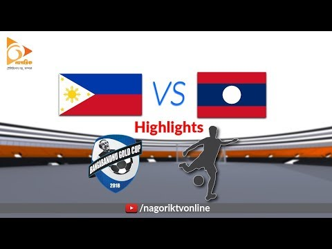 Laos Vs Philippines - Highlights - Bangabandhu Gold Cup 2018