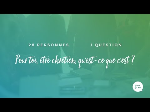 Pour toi, être chrétien, qu'est-ce que c'est ?