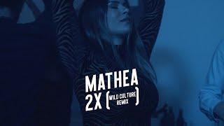 Mathea   2x (Wild Culture Remix)