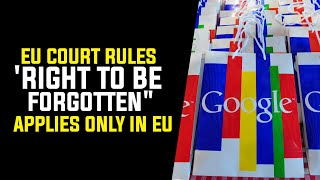 """EU Court Rules 'Right to be Forgotten"""" applies only in EU"""