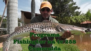 Programa Fishingtur na Tv 258 - Clube de Pesca Esmeralda