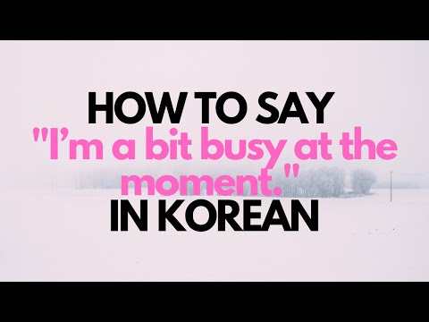 Learn Korean - Speak Daily Conversation : I'm a bit busy at the moment.