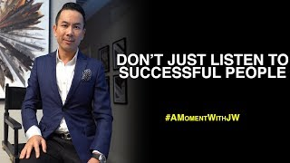 A Moment With JW | Don't Just Listen To Successful People