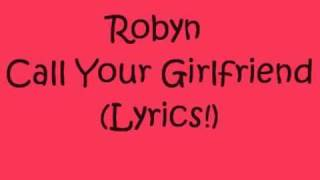 Robyn - Call Your Girlfriend - (Lyrics!)