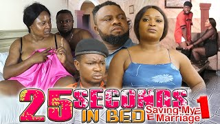 25 SECONDS IN BED (Saving My Marriage) Episode 1 - LATEST NIGERIAN/NOLLYWOOD MOVIES 2019