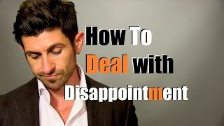 Dealing With Disappointment | How To Handle Being Disappointed