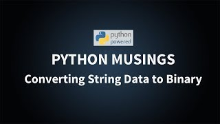 Python Musings: Converting String Data to Binary