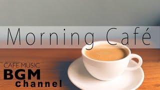 Good Morning Cafe Music - Bossa Nova & Jazz Cafe Music - Calm Music For Morning