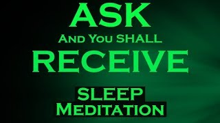 ASK And You Shall RECEIVE ~ Manifest Meditation For SLEEP