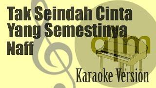 Naff - Tak Seindah Cinta Yang Semestinya Karaoke Version