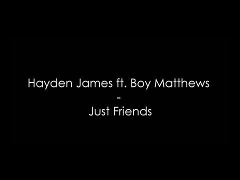Hayden James Ft Boy Matthews Just Friends Lyrics Hq