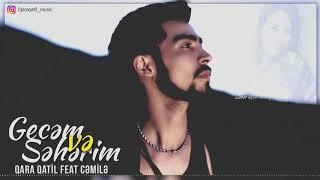 Qara Qatil feat Cemile - Gecem ve Seherim 2018 /Official Auido