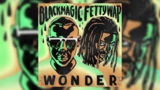 Black Magic Ft Fetty Wap - Wonder