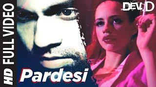 Pardesi [Full Song] Dev D - YouTube