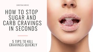 How to Stop Sugar and Carb Cravings Fast | Christina Carlyle