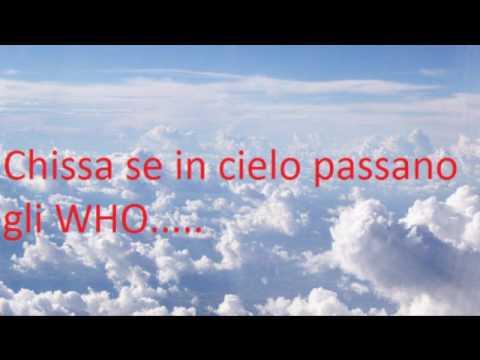 , title : 'chissa se in cielo passano gli who'