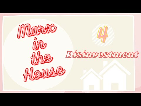 Ep 4: Disinvestment || Marx in the House
