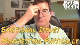 Emotional Issues Manifesting Physically - EFT with Brad Yates