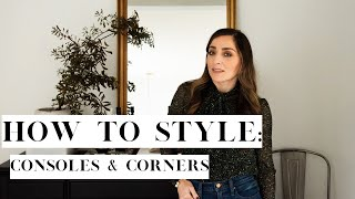 How to Style CONSOLES, & the NOOKS & CORNERS of your home