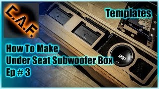 Under Seat Subwoofer Box Enclosure - Video 3 Templates - CarAudioFabrication
