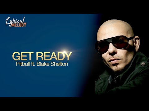 Pitbull ft. Blake Shelton - Get Ready (Lyrics)