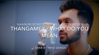 Thangamey | What Do You Mean - Mashup Cover By Inno Genga