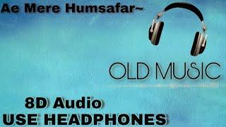 Ae Mere Humsafar 8D Audio | OLD MUSIC | USE HEADPHONES | XD Beat's |