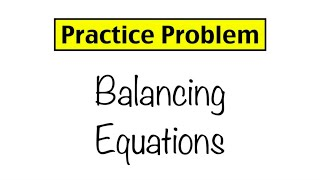Practice Problem: Balancing Equations